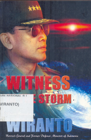 witness in the strom a memoir of an army general (ret) wiranto